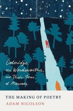 The Making of Poetry: Coleridge, The Wordsworths and Their Year of Marverls