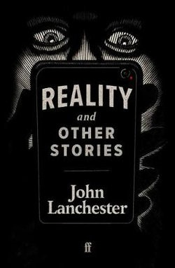 Reality and Other Stories - John Lanchester