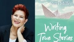 Writing True Stories - Patti Miller