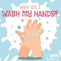 Why Do I Wash My Hands