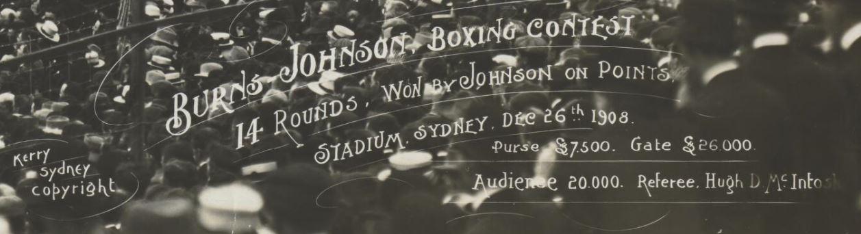 """Burns-Johnson boxing contest, 14 rounds, won by Johnson on points, Stadium Sydney Dec. 26th, 1908. Purse £7,500. Gate £26,000. Audience 20,000. Referee Hugh D. McIntosh. Kerry, Sydney, Copyright"""