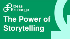 Ideas Exchange: The Power of Storytelling