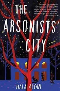 Arsonists' City by Hala Alyan
