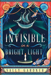 Invisible in a Bright Light – Sally Gardner