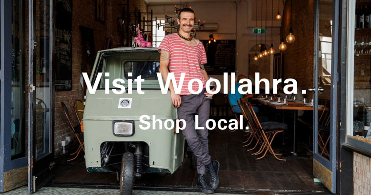 Visit Woollahra. Shop Local.