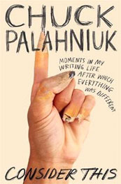 Consider This: Moments in My Writing Life after Which Everything Was Different – Chuck Palahniuk