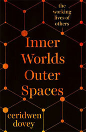Inner Worlds Outer Spaces: the working lives of others – Ceridwen Dovey